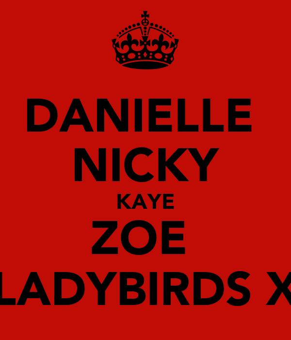 DANIELLE  NICKY KAYE ZOE  LADYBIRDS X