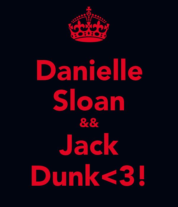 Danielle Sloan && Jack Dunk<3!