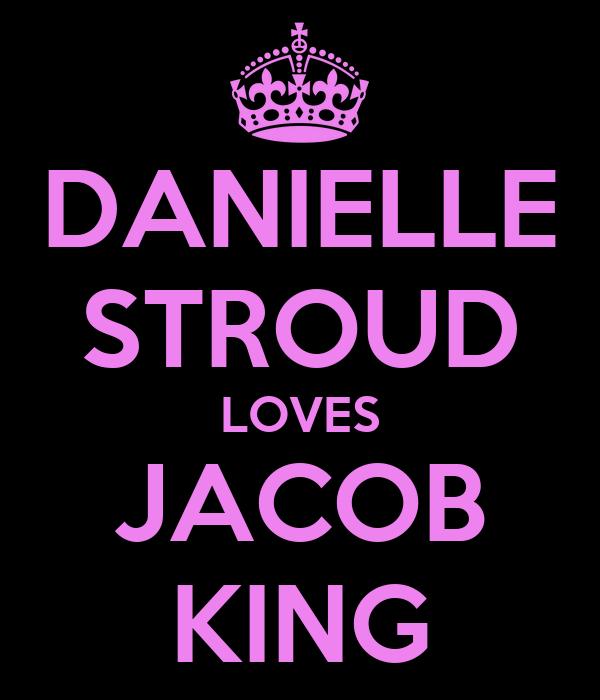 DANIELLE STROUD LOVES JACOB KING