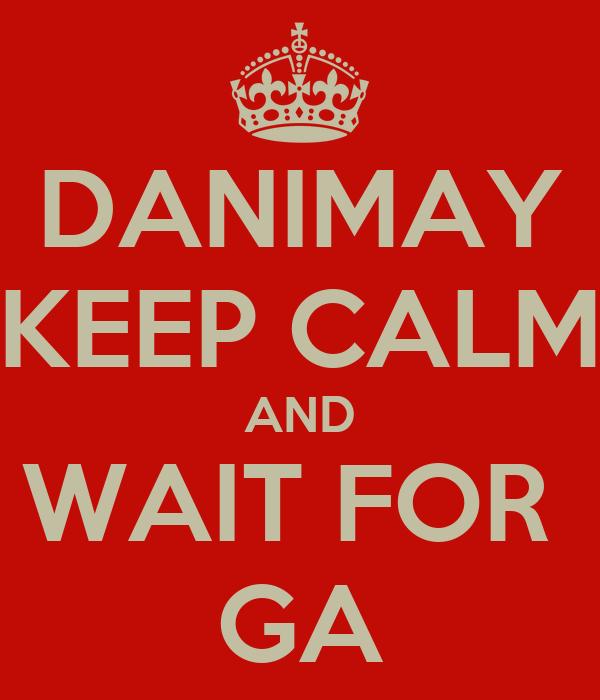 DANIMAY KEEP CALM AND WAIT FOR  GA