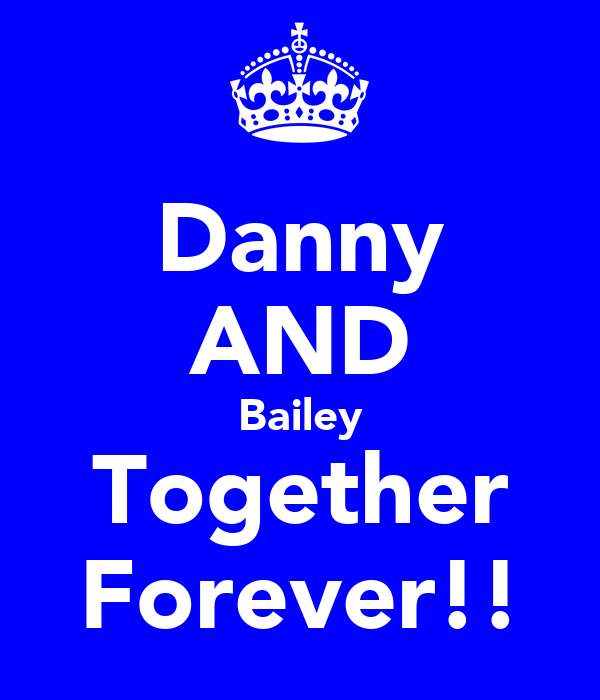 Danny AND Bailey Together Forever!!