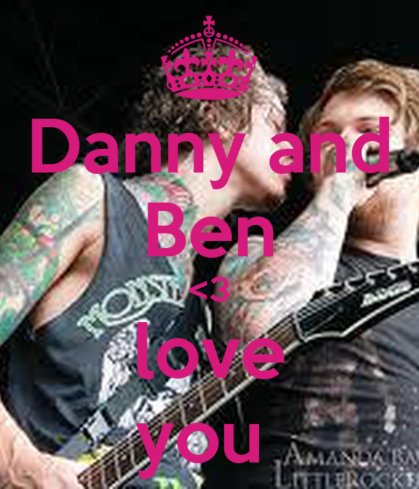 Danny and Ben <3 love you