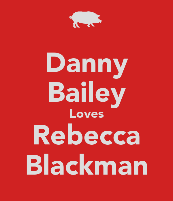 Danny Bailey Loves Rebecca Blackman