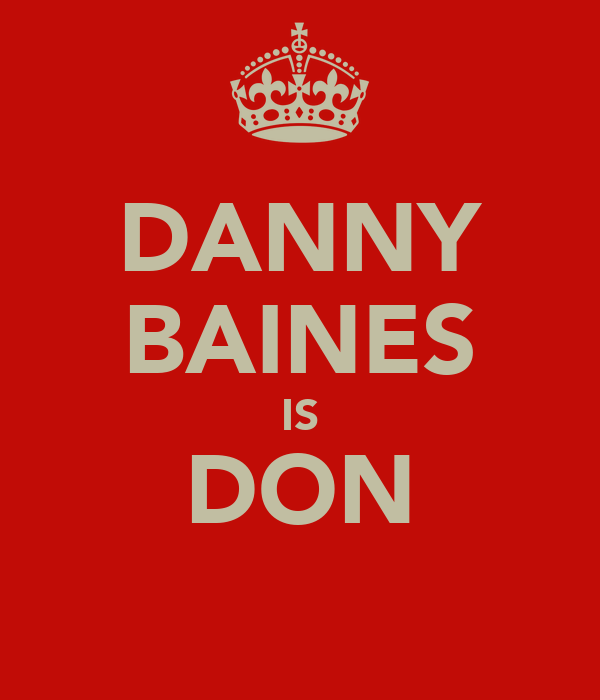 DANNY BAINES IS DON