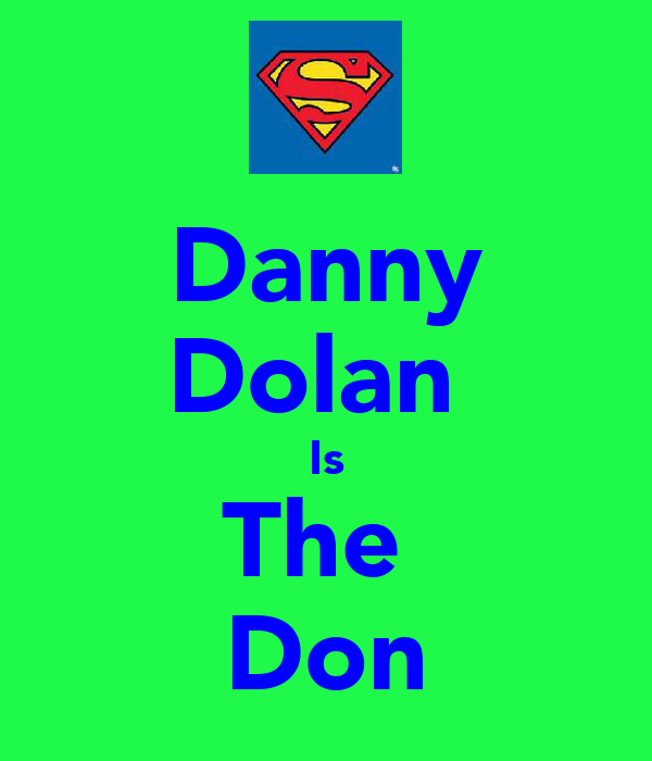 Danny Dolan  Is The  Don