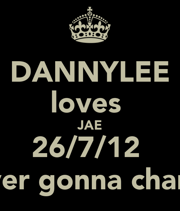 DANNYLEE loves  JAE 26/7/12  never gonna change