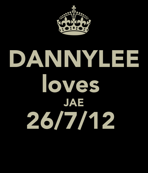 DANNYLEE loves  JAE 26/7/12