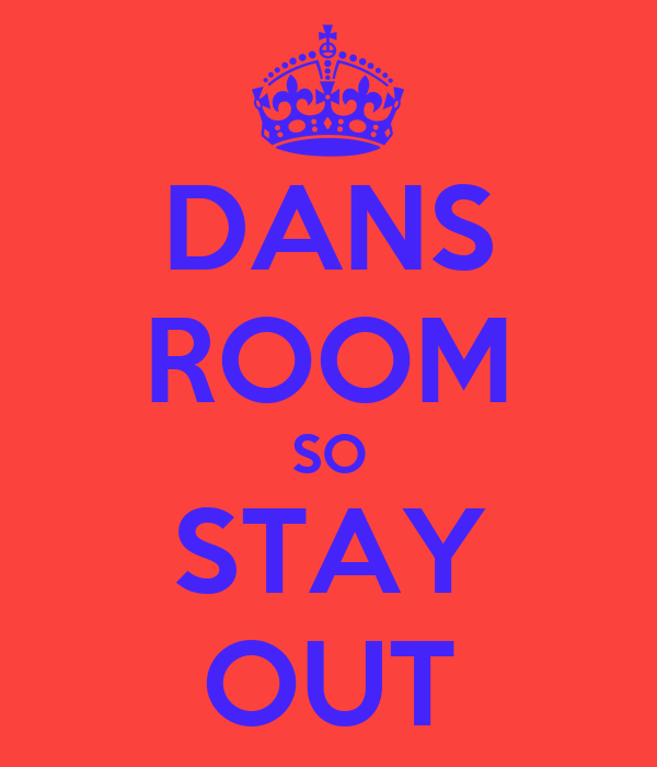DANS ROOM SO STAY OUT
