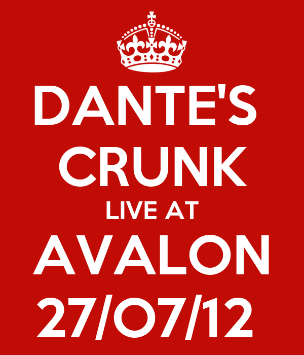DANTE'S  CRUNK LIVE AT AVALON 27/O7/12