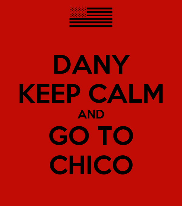 DANY KEEP CALM AND GO TO CHICO