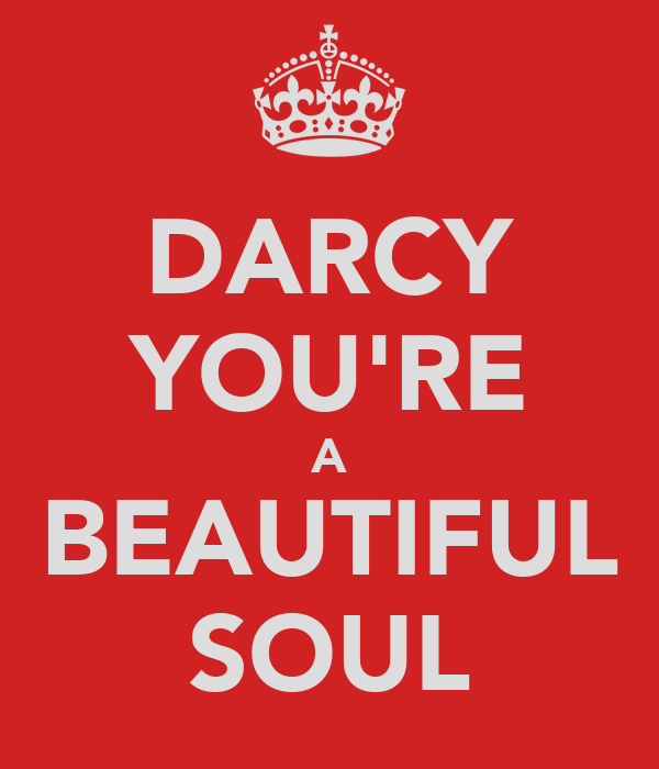 DARCY YOU'RE A BEAUTIFUL SOUL
