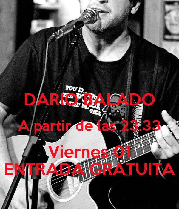 DARIO BALADO A partir de las 23.33 Viernes 01 ENTRADA GRATUITA