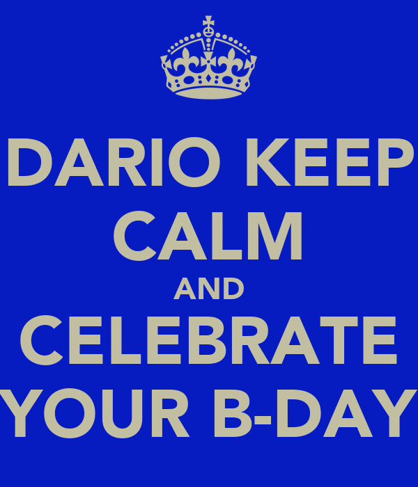 DARIO KEEP CALM AND CELEBRATE YOUR B-DAY