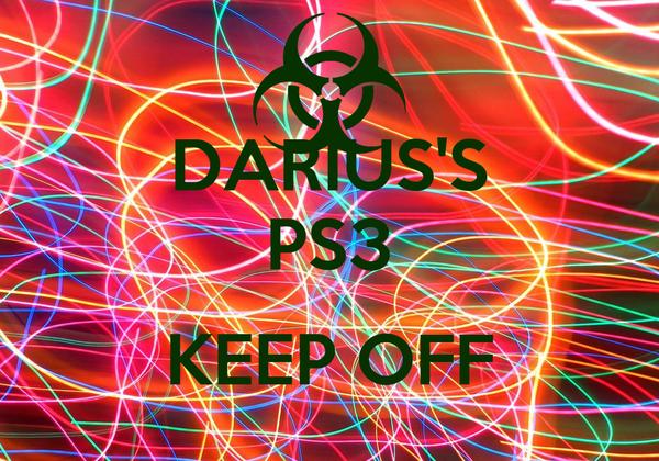 DARIUS'S PS3  KEEP OFF