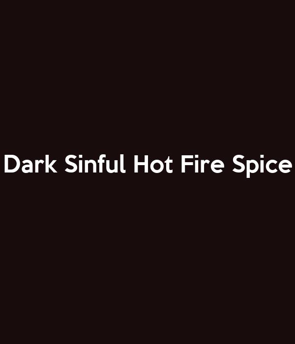 Dark Sinful Hot Fire Spice
