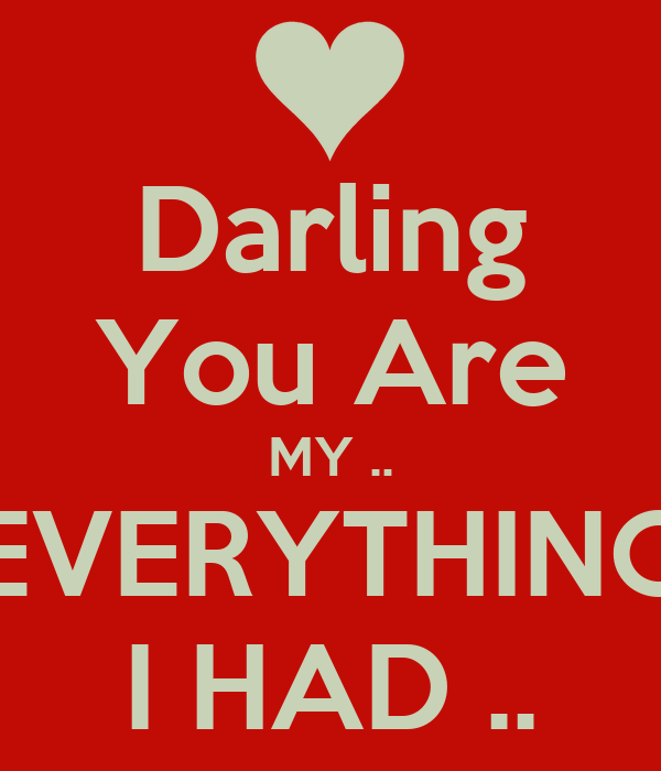 Darling You Are MY .. EVERYTHING I HAD ..