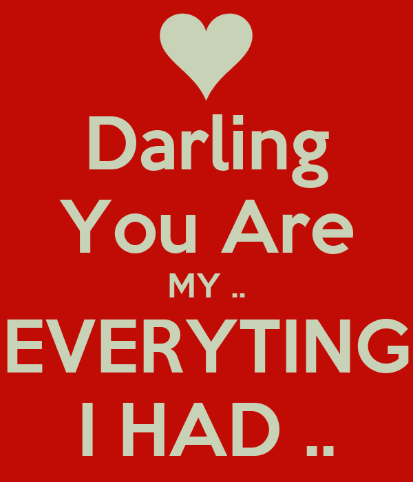 Darling You Are MY .. EVERYTING I HAD ..