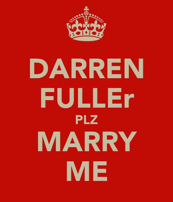 DARREN FULLEr PLZ MARRY ME
