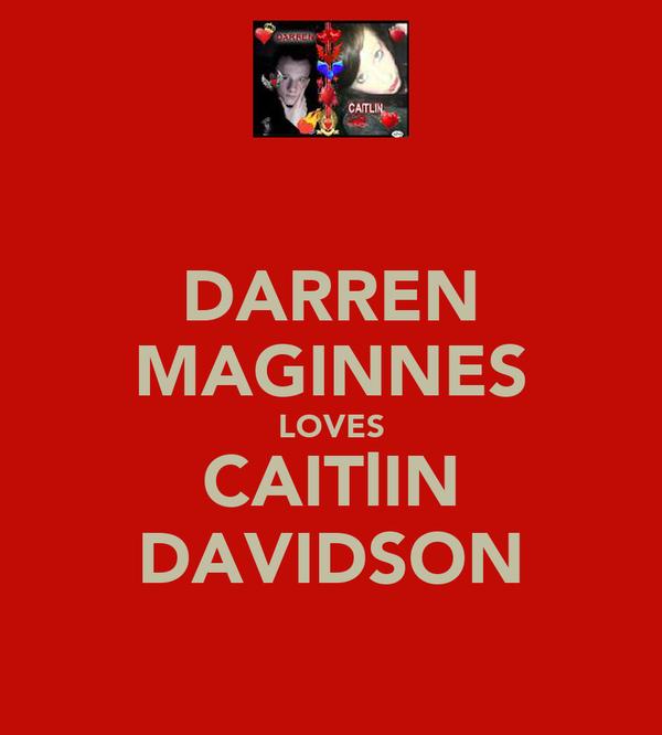 DARREN MAGINNES LOVES CAITlIN DAVIDSON