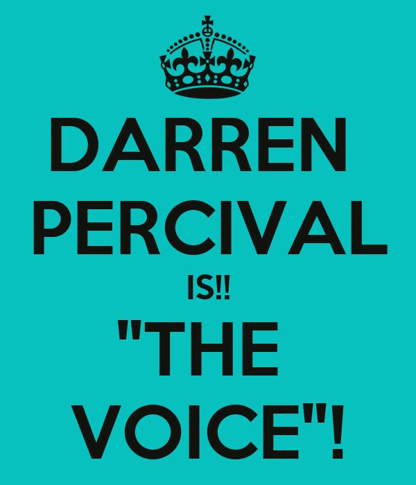 """DARREN  PERCIVAL IS!! """"THE  VOICE""""!"""