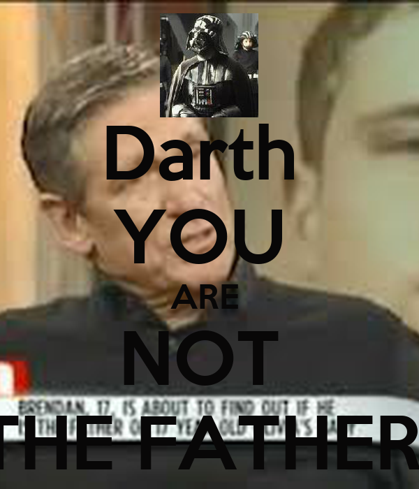 Darth  YOU  ARE  NOT  THE FATHER