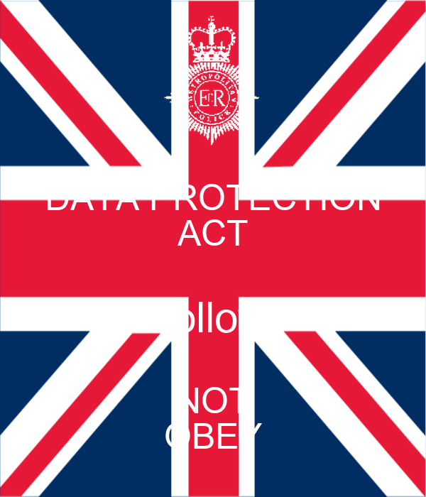 DATA PROTECTION ACT Follow  NOT OBEY