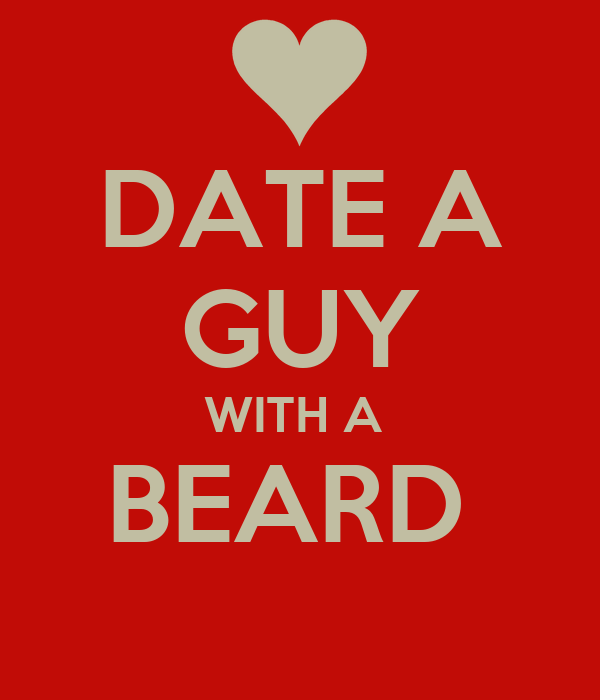 DATE A GUY WITH A  BEARD