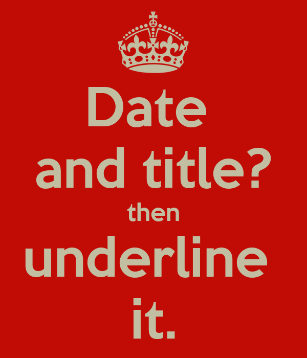 Date  and title? then underline  it.