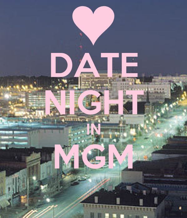 DATE NIGHT IN MGM