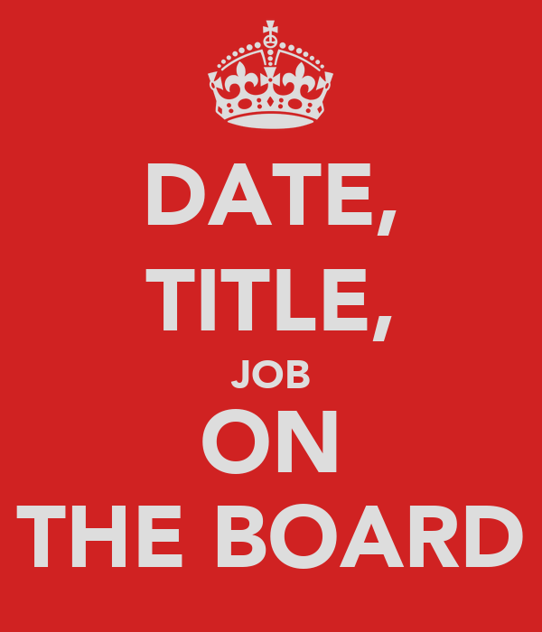 DATE, TITLE, JOB ON THE BOARD