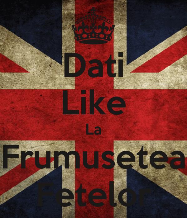 Dati Like La Frumusetea Fetelor
