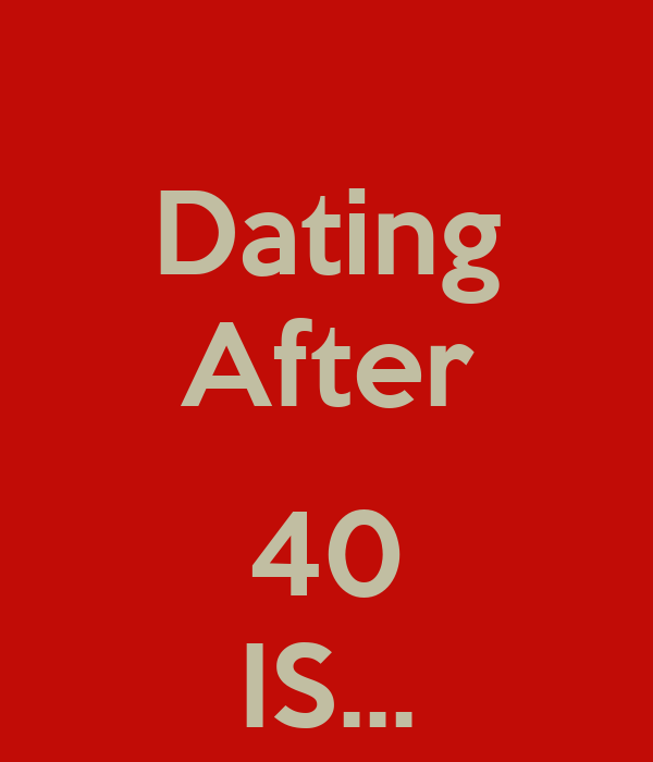 Dating after 40 is like