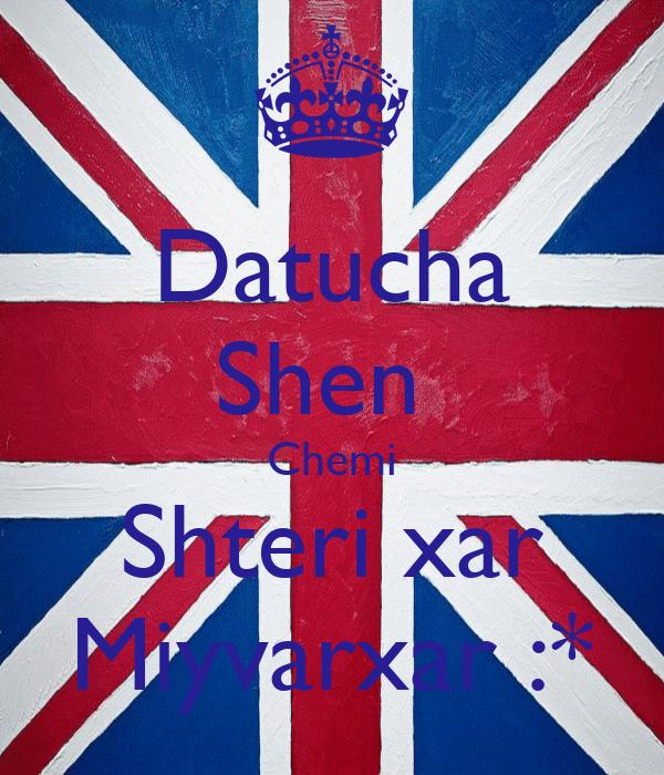 Datucha Shen  Chemi Shteri xar Miyvarxar :*