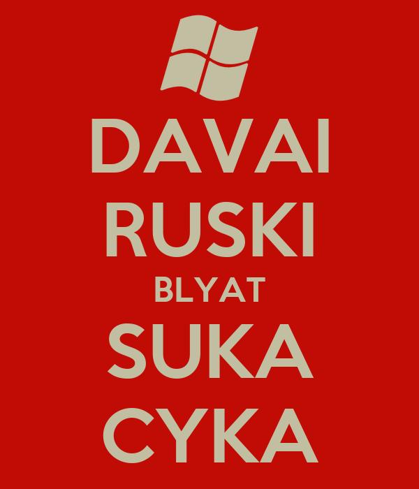 DAVAI RUSKI BLYAT SUKA CYKA