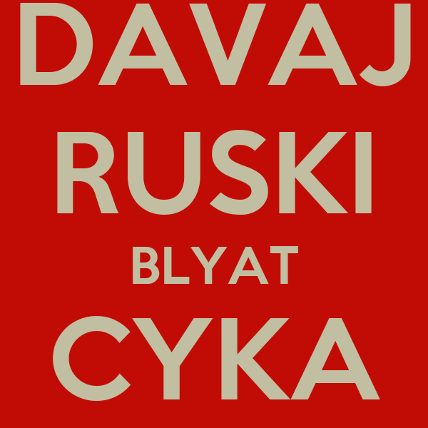 [Pilt: davaj-ruski-blyat-cyka-.jpg]
