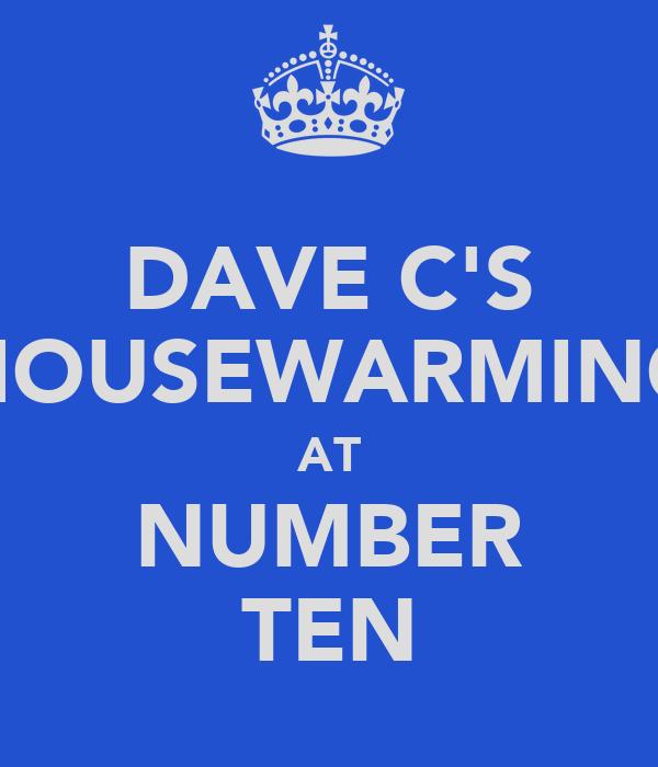 DAVE C'S HOUSEWARMING AT NUMBER TEN