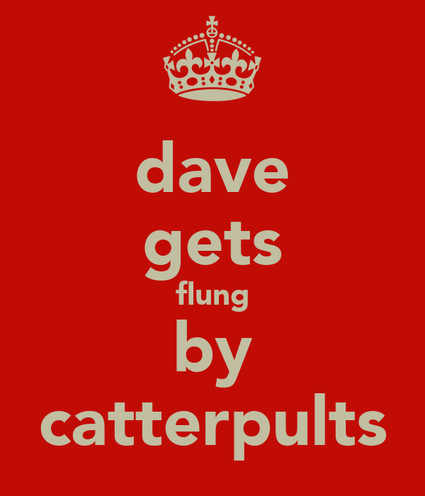 dave gets flung by catterpults
