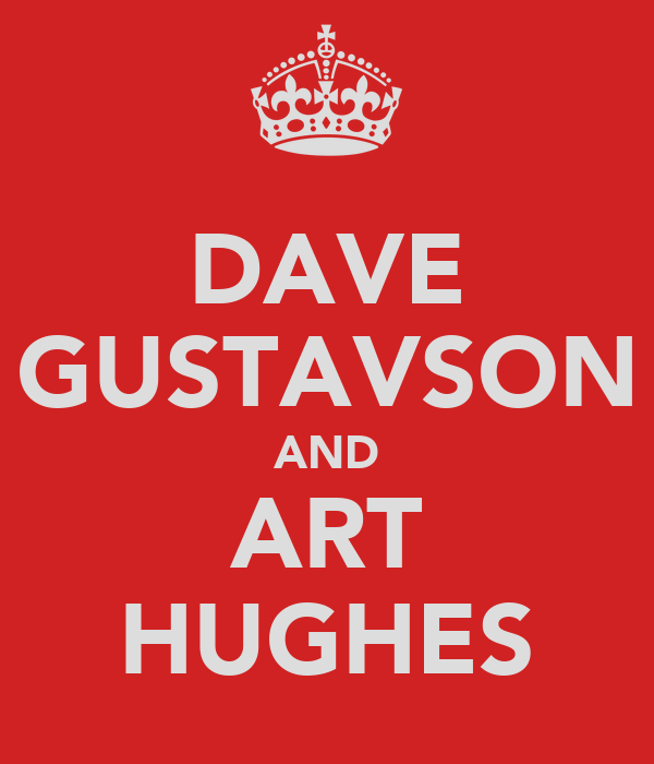 DAVE GUSTAVSON AND ART HUGHES