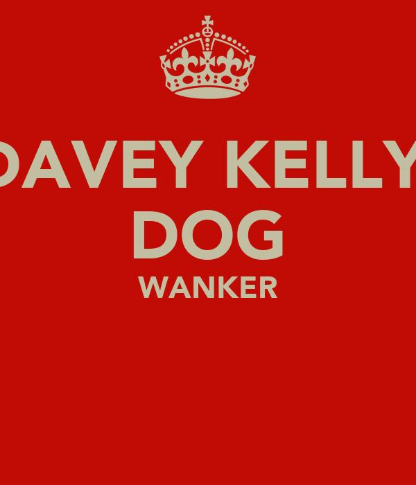 DAVEY KELLY  DOG WANKER