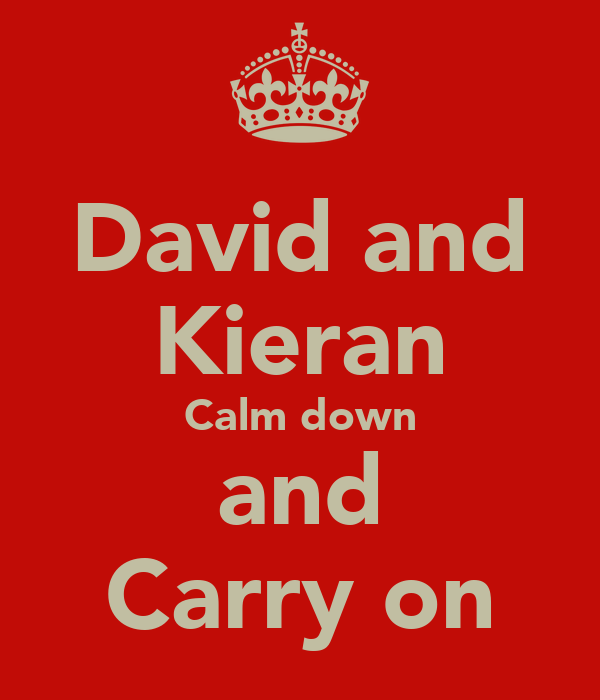 David and Kieran Calm down and Carry on