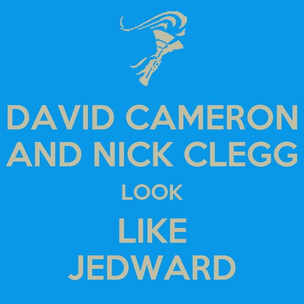 DAVID CAMERON AND NICK CLEGG LOOK LIKE JEDWARD