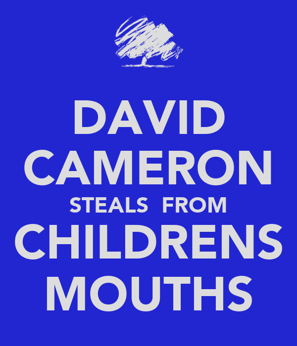 DAVID CAMERON STEALS  FROM CHILDRENS MOUTHS