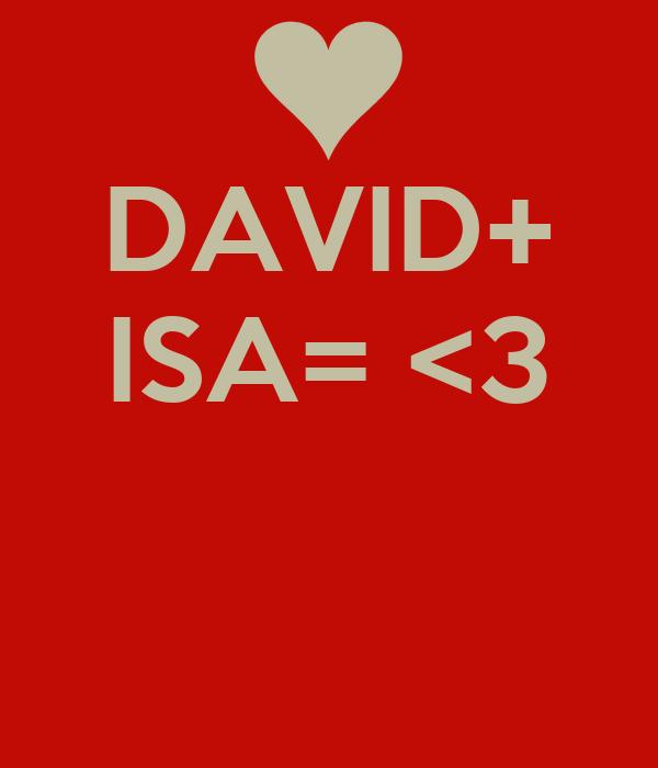 DAVID+ ISA= <3