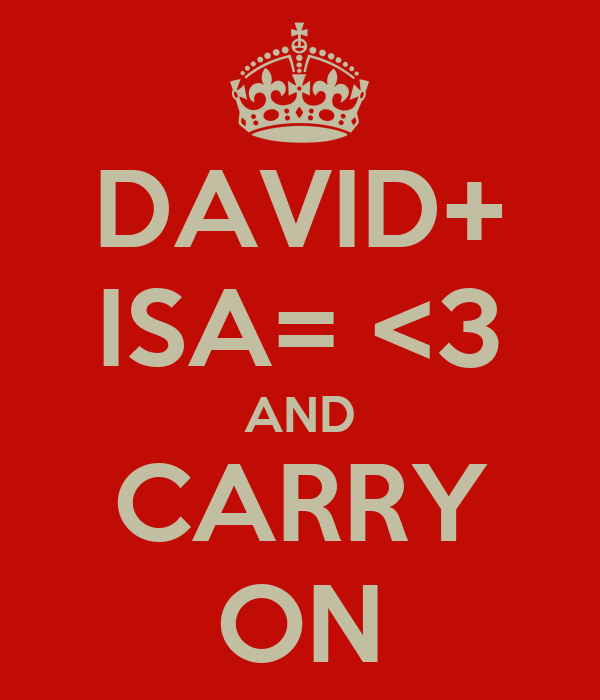 DAVID+ ISA= <3 AND CARRY ON