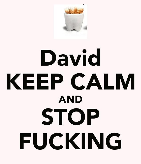 David KEEP CALM AND STOP FUCKING