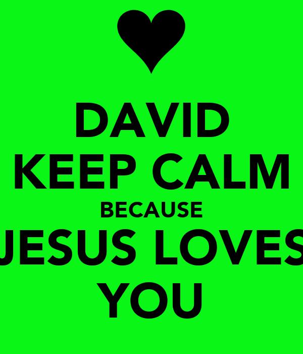 DAVID KEEP CALM BECAUSE JESUS LOVES YOU