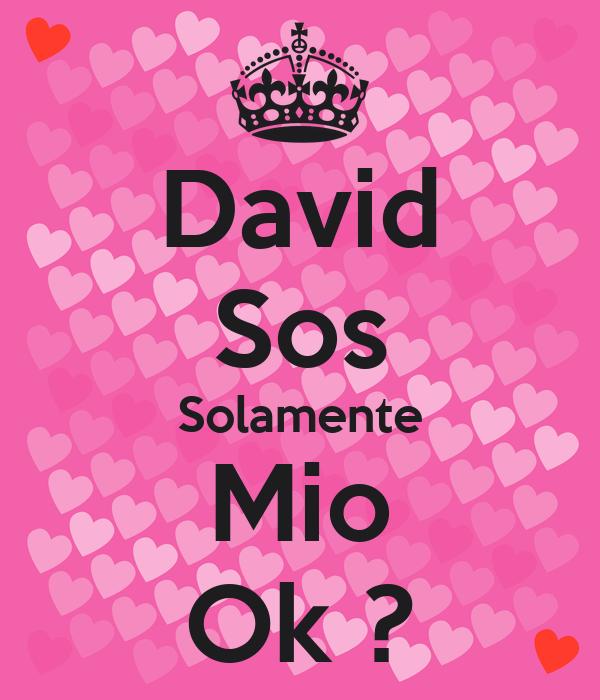 David Sos Solamente Mio Ok ?