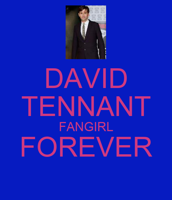 DAVID TENNANT FANGIRL FOREVER