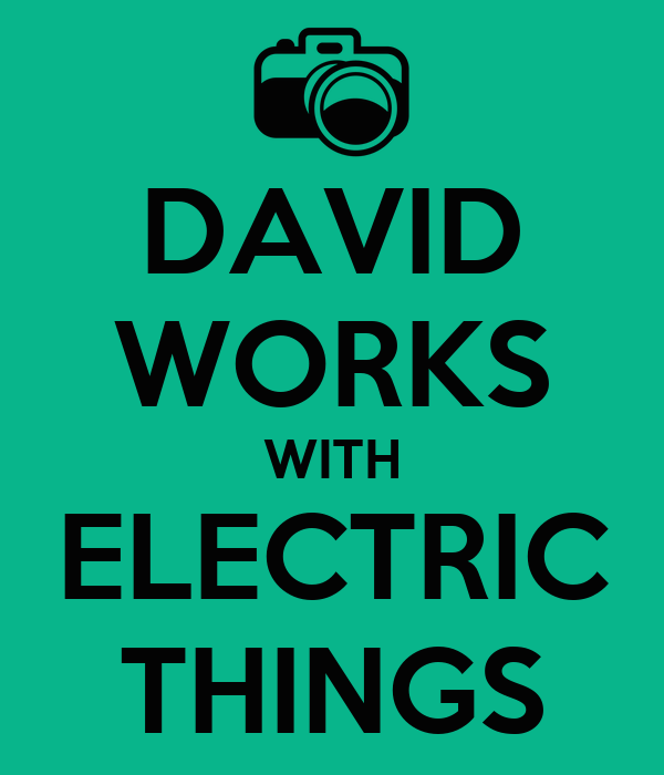 DAVID WORKS WITH ELECTRIC THINGS
