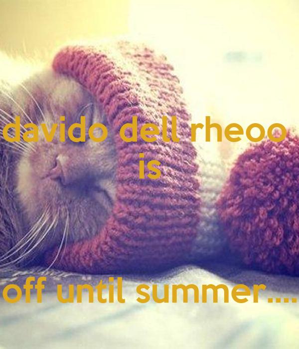 davido dell rheoo  is   off until summer....